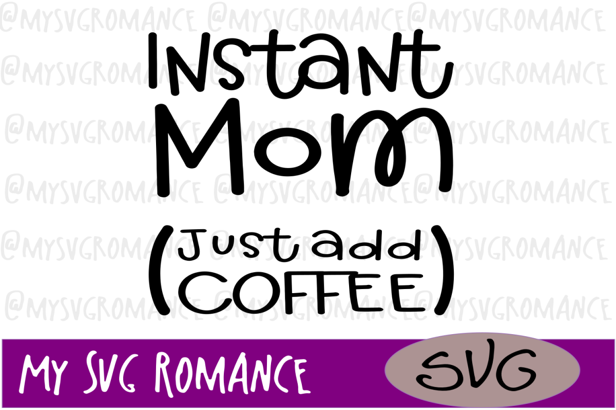 Instant Mom - Just Add Coffee - SVG example image 1