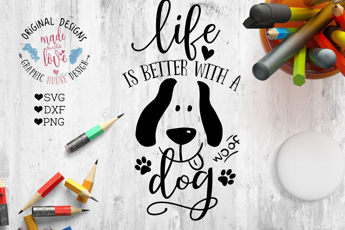 Life Is Better With A Dog Cut File 27008 Svgs Design Bundles