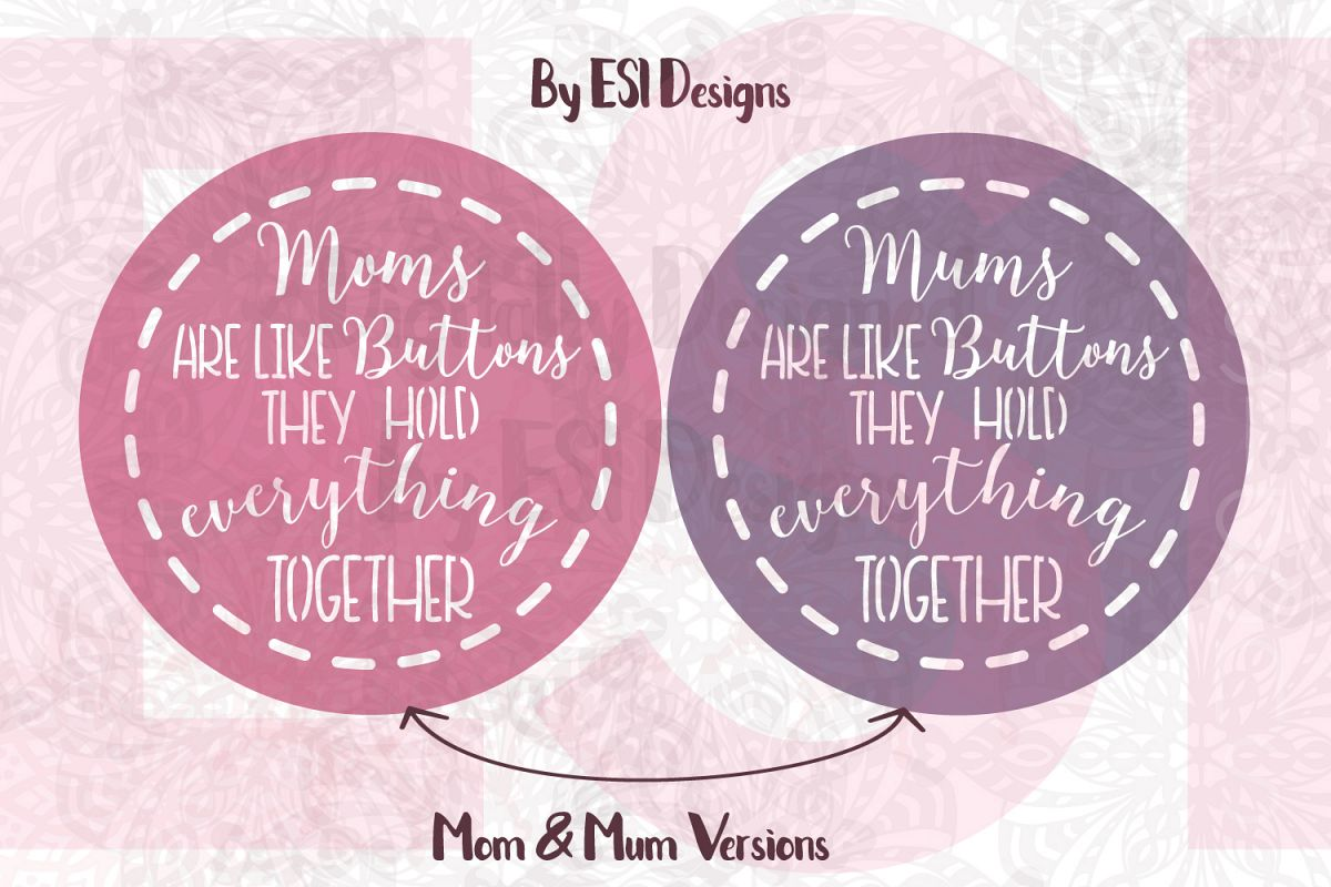 Moms/Mums are like buttons they hold everything together example image 1