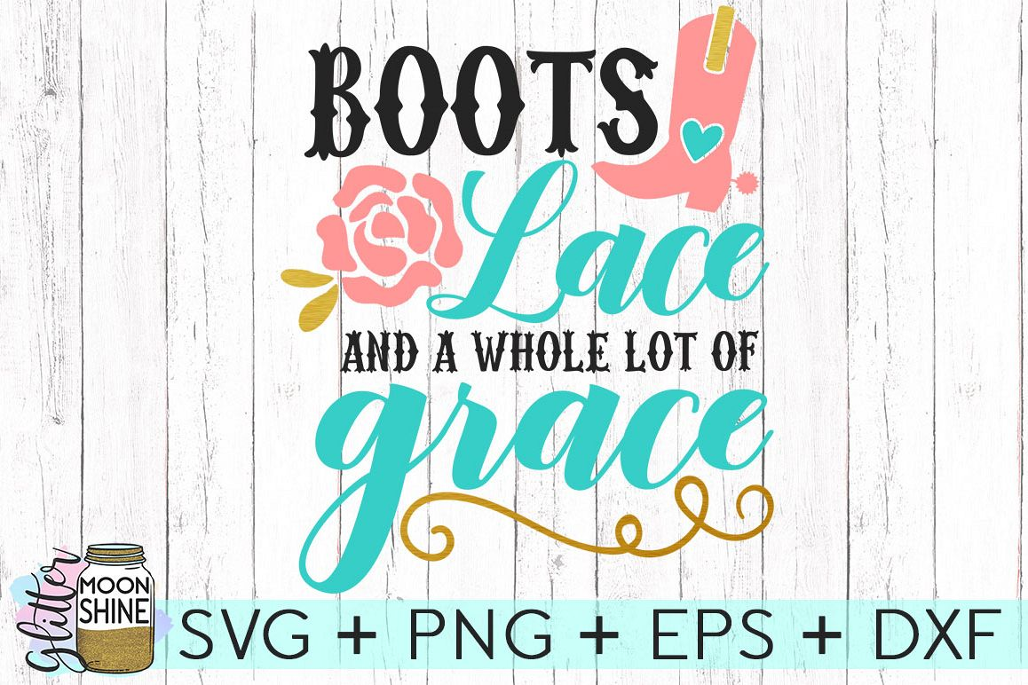 c7215653 Boots Lace & A Whole Lot Of Grace SVG DXF PNG EPS Cutting Files example  image