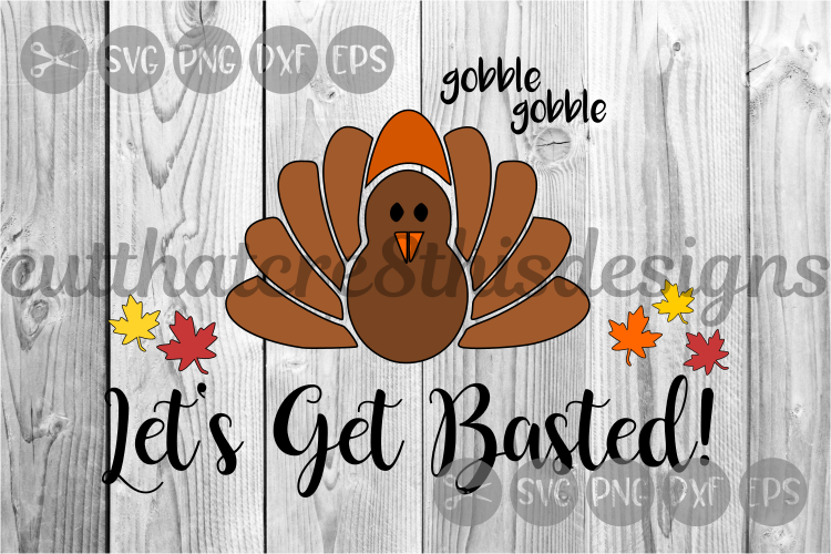 Let's Get Basted, Turkey, Thanksgiving, Cut File, SVG. example image 1