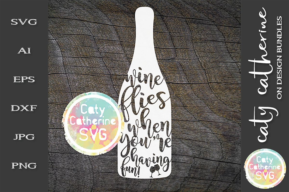 Wine Flies When You're Having Fun SVG Cut File example image 1