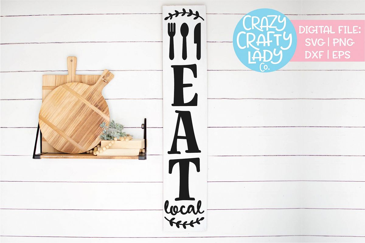 Vertical Eat Local Sign Kitchen SVG DXF EPS PNG Cut File example image 1