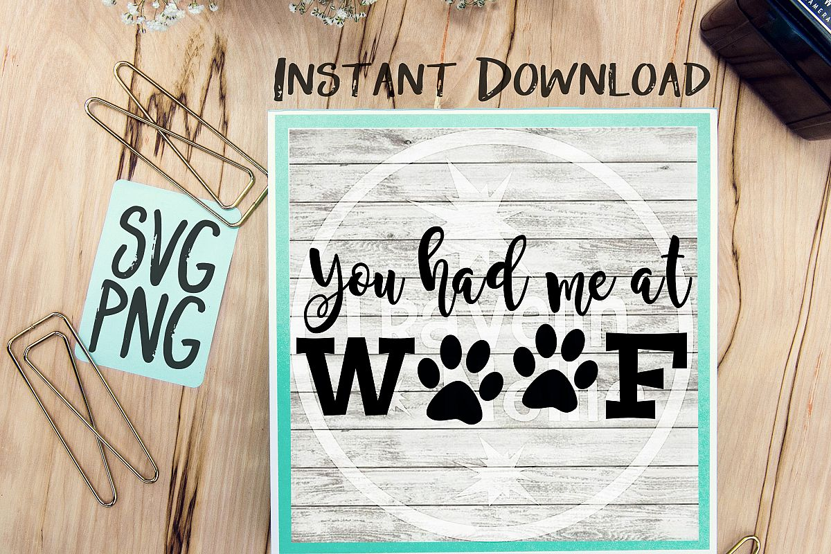 You Had Me At Woof  SVG PNG Image Design for Vinyl Cutters Print DIY Shirt Design Brother Cricut Cameo Cutout  example image 1