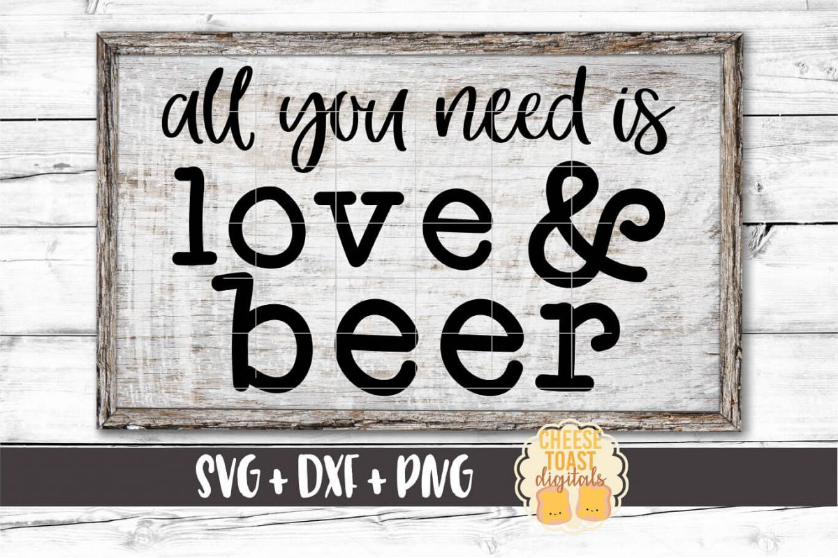 All You Need Is Love & Beer - Beer SVG PNG DXF Files example image 1