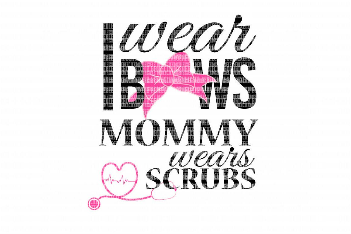 I Wear Bows Mommy Wears Scrubs  SVG Files Cut Files Heat Transfer Vinyl Scrapbooking Stencil EPS DXF Silhouette Cameo Cricut Commercial Use example image 1