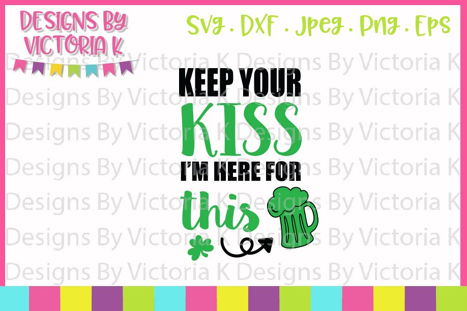 St Patrick's Day, Keep your kiss I'm here for this, SVG, DXF example image 1