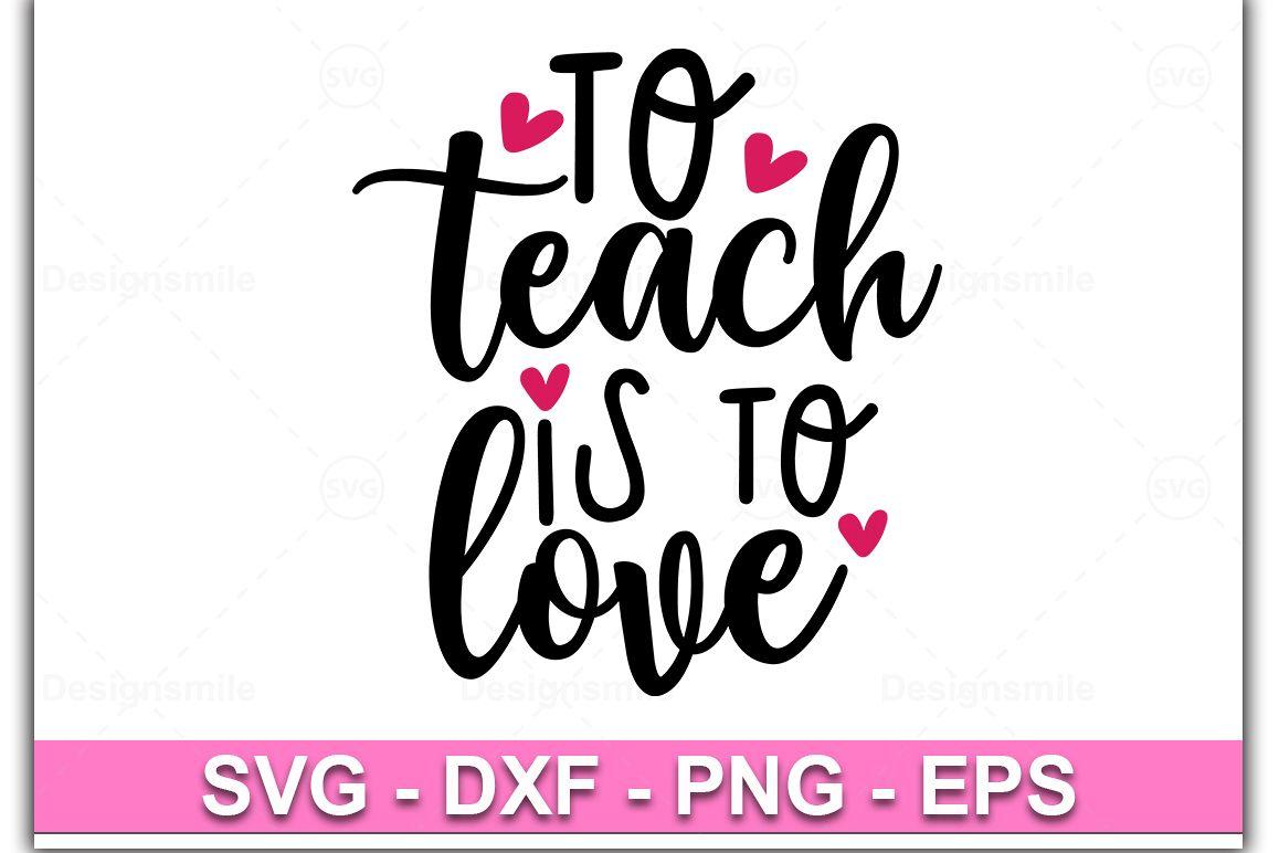 To Teach Is To Love svg, teacher svg, teacher shirt example image 1