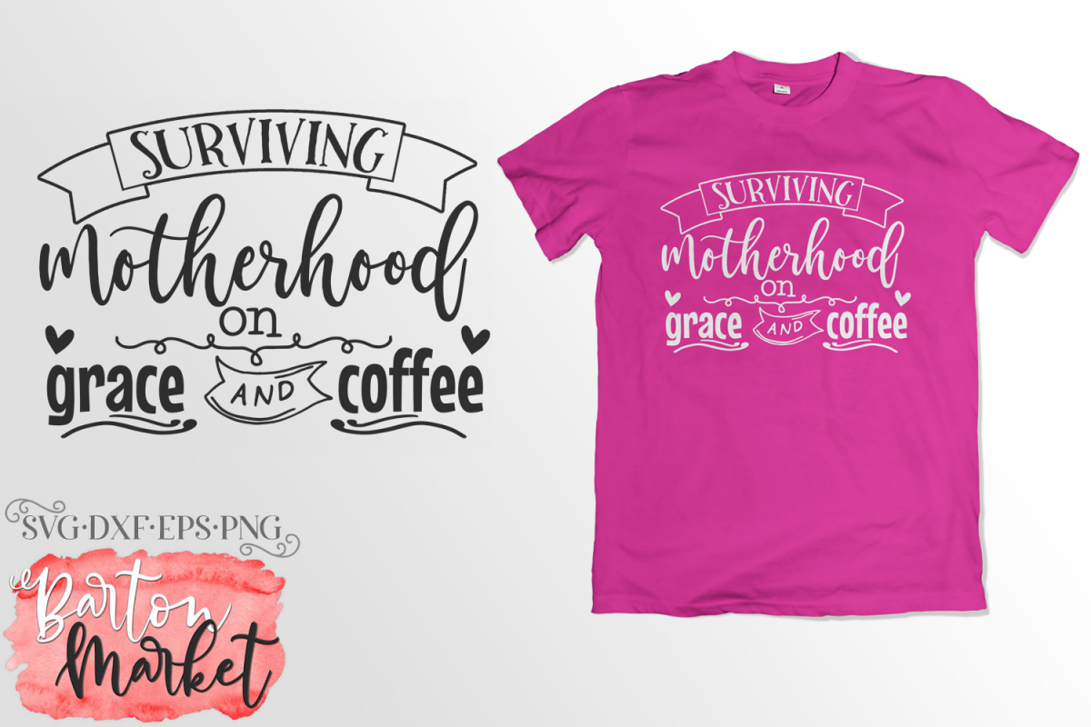 Surviving Motherhood on Grace & Coffee SVG DXF EPS PNG example image 1