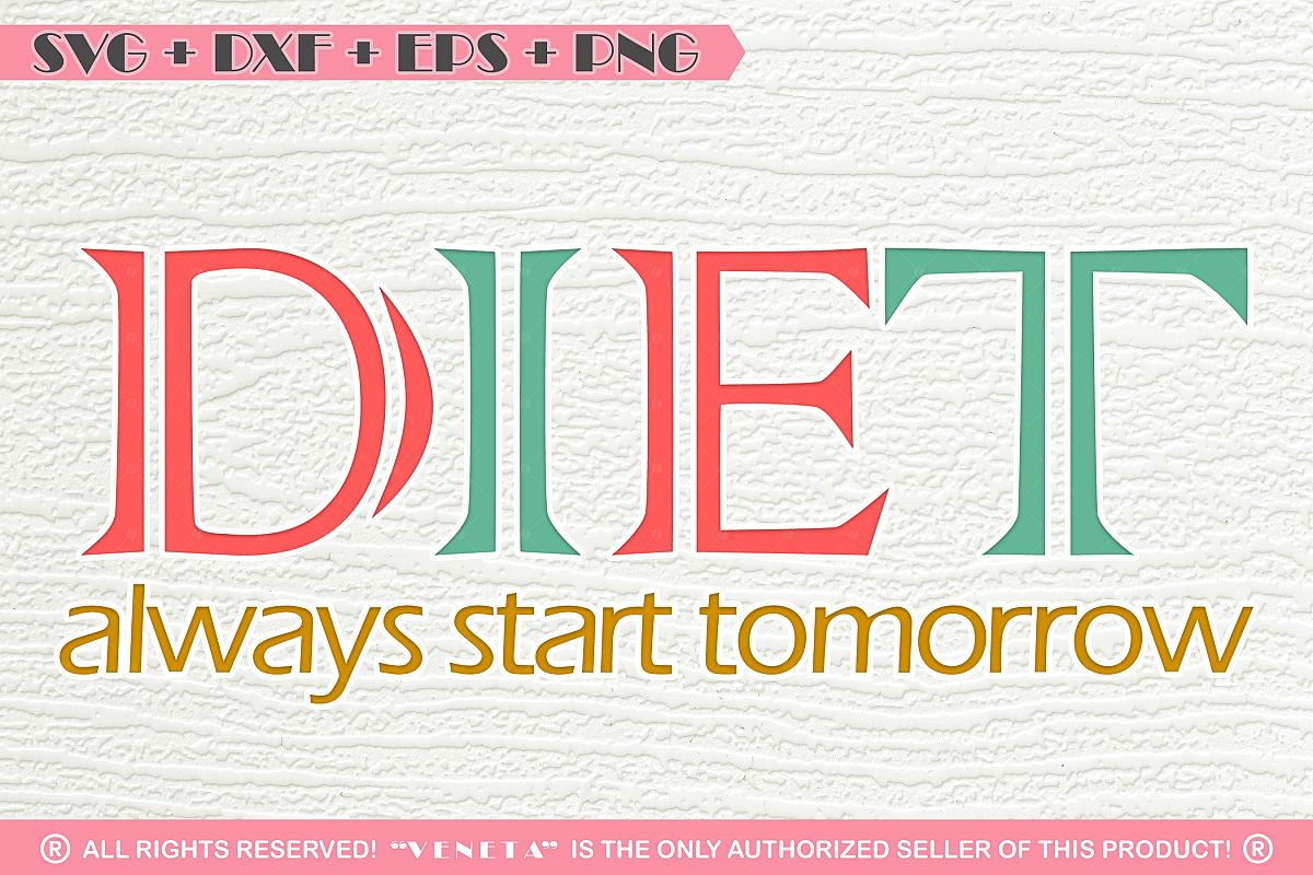 Diet Always Start Tomorrowquotessvg Dxf Png Eps Cutting