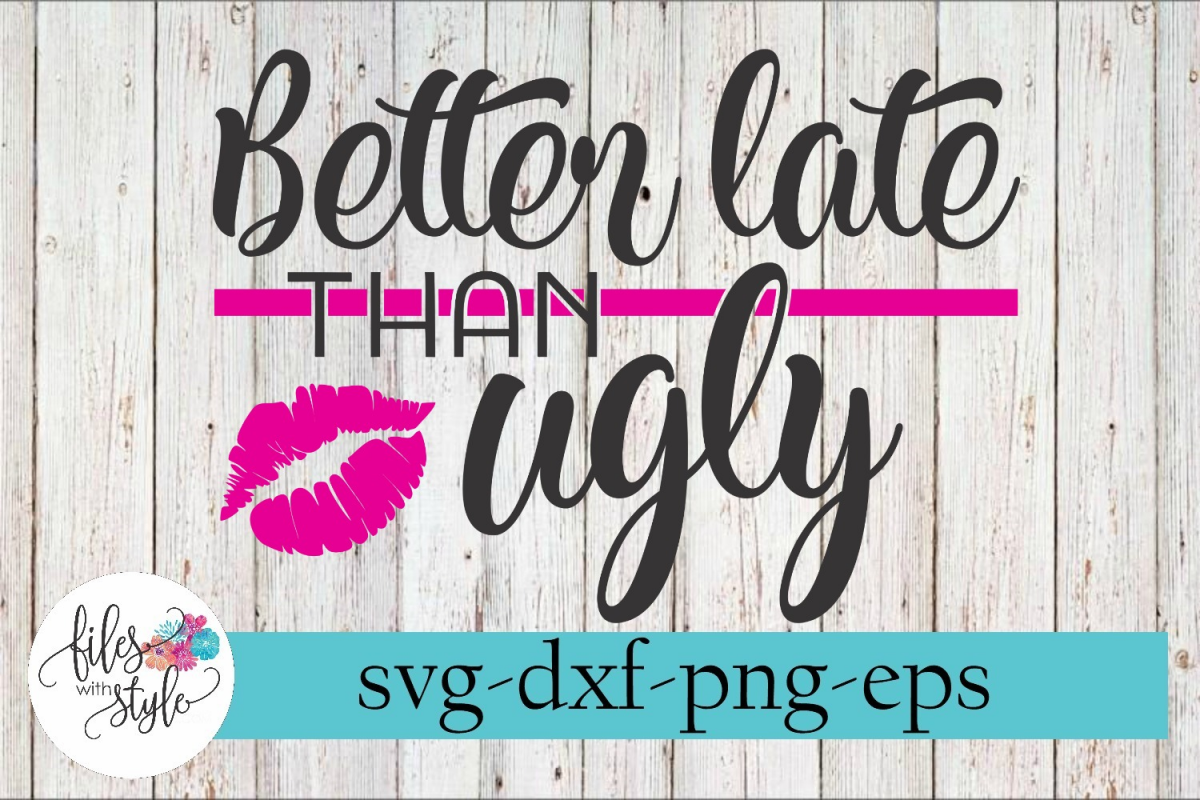 Better Late Than Ugly Makeup SVG Cutting Files example image 1