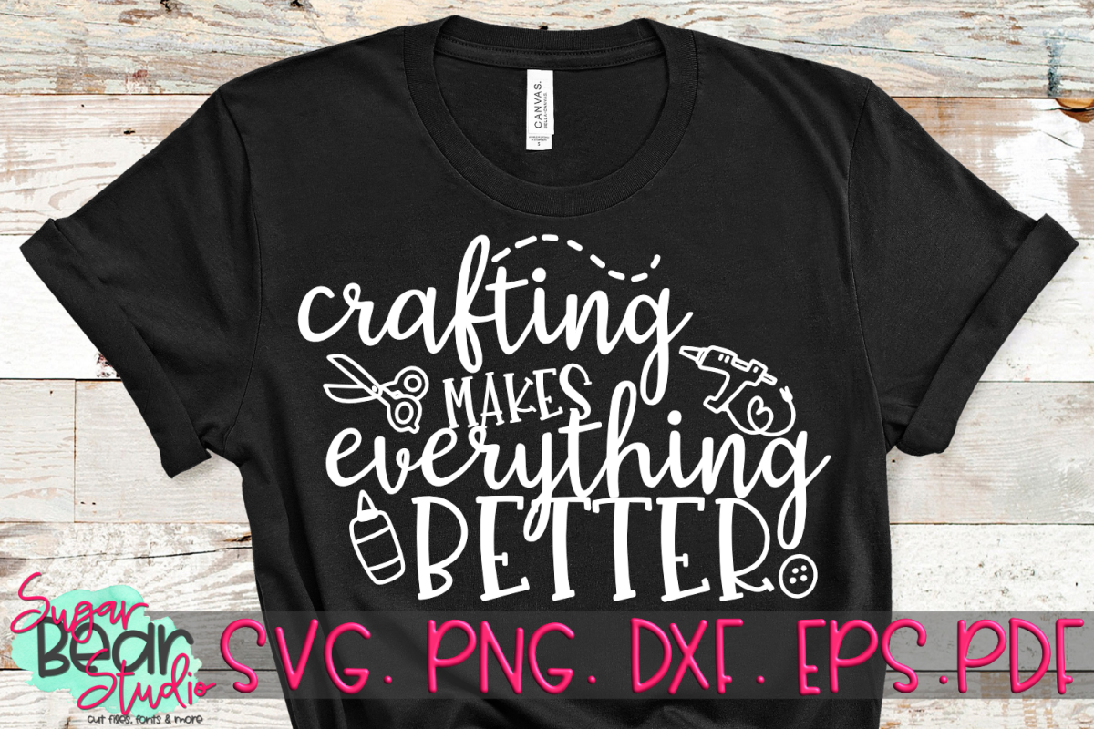 Crafting Makes Everything Better - A Craft SVG example image 1