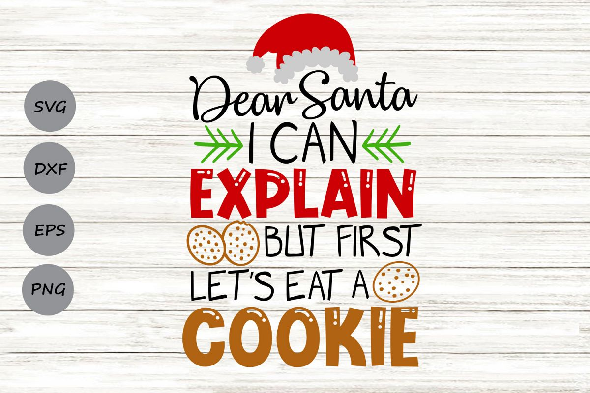 Dear Santa I Can Explain But First Lets Eat a Cookie Svg. example image 1