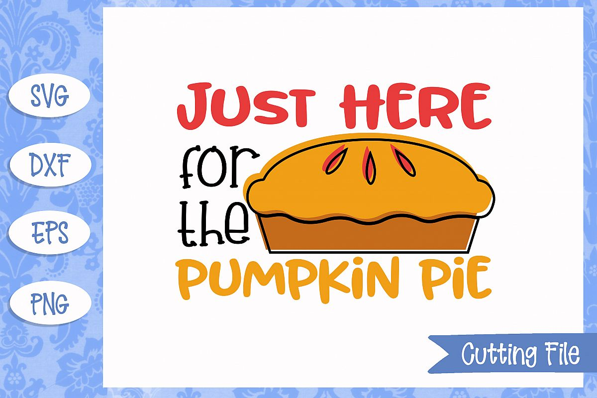 Just Here For The Pumpkin Pie Cut File