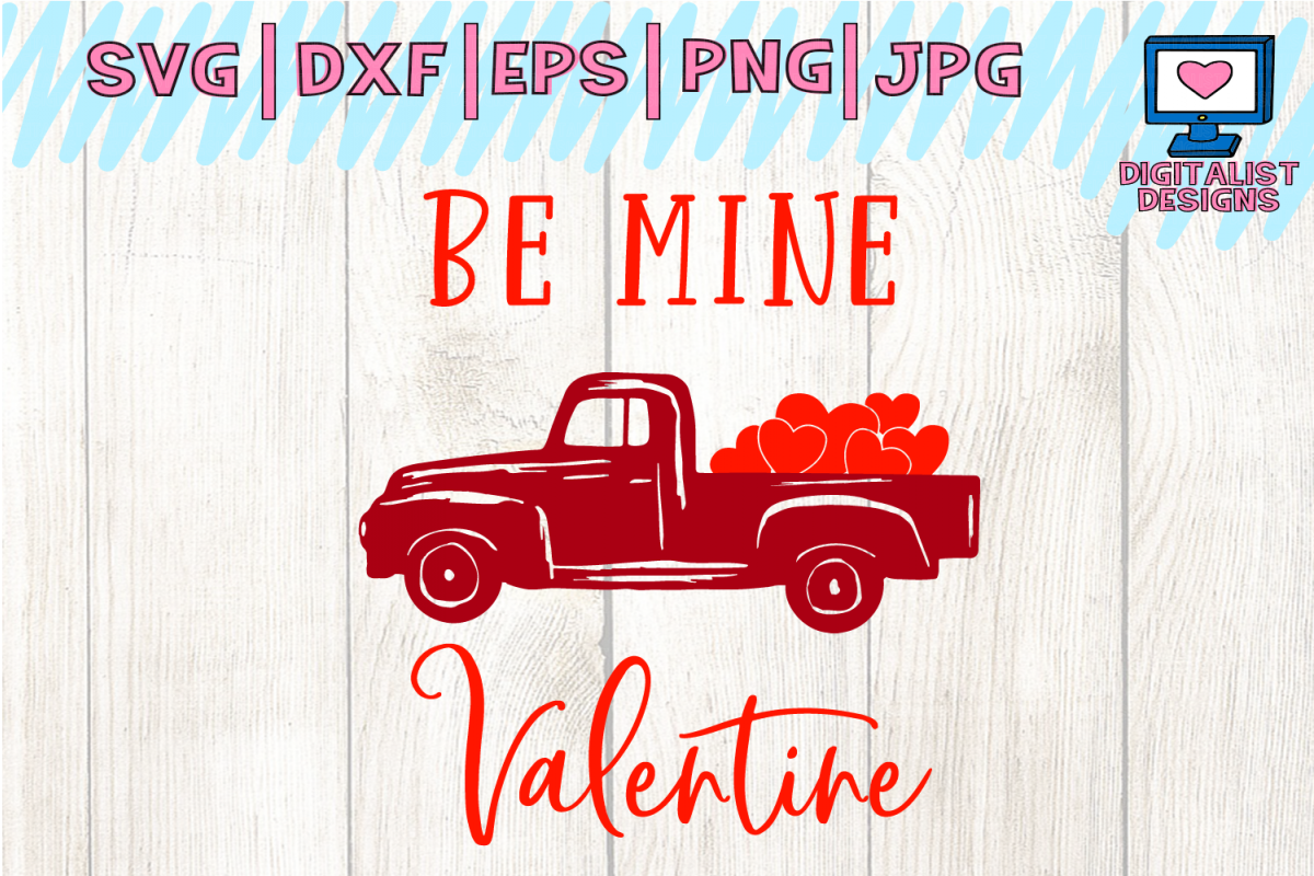 Be Mine Valentine Svg Truck Svg Valentine S Day Svg