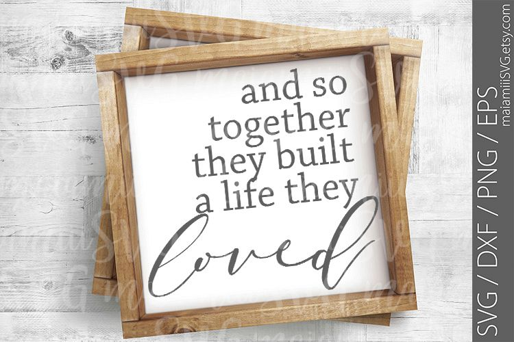 And So Together They Built A Life They Loved SVG, DXF, PNG example image 1
