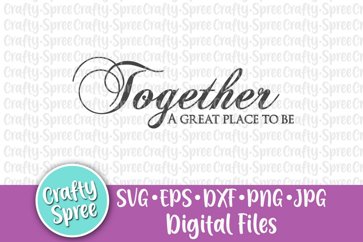 Together A Great Place To Be SVG PNG DXF Cut File Instant D example image 1