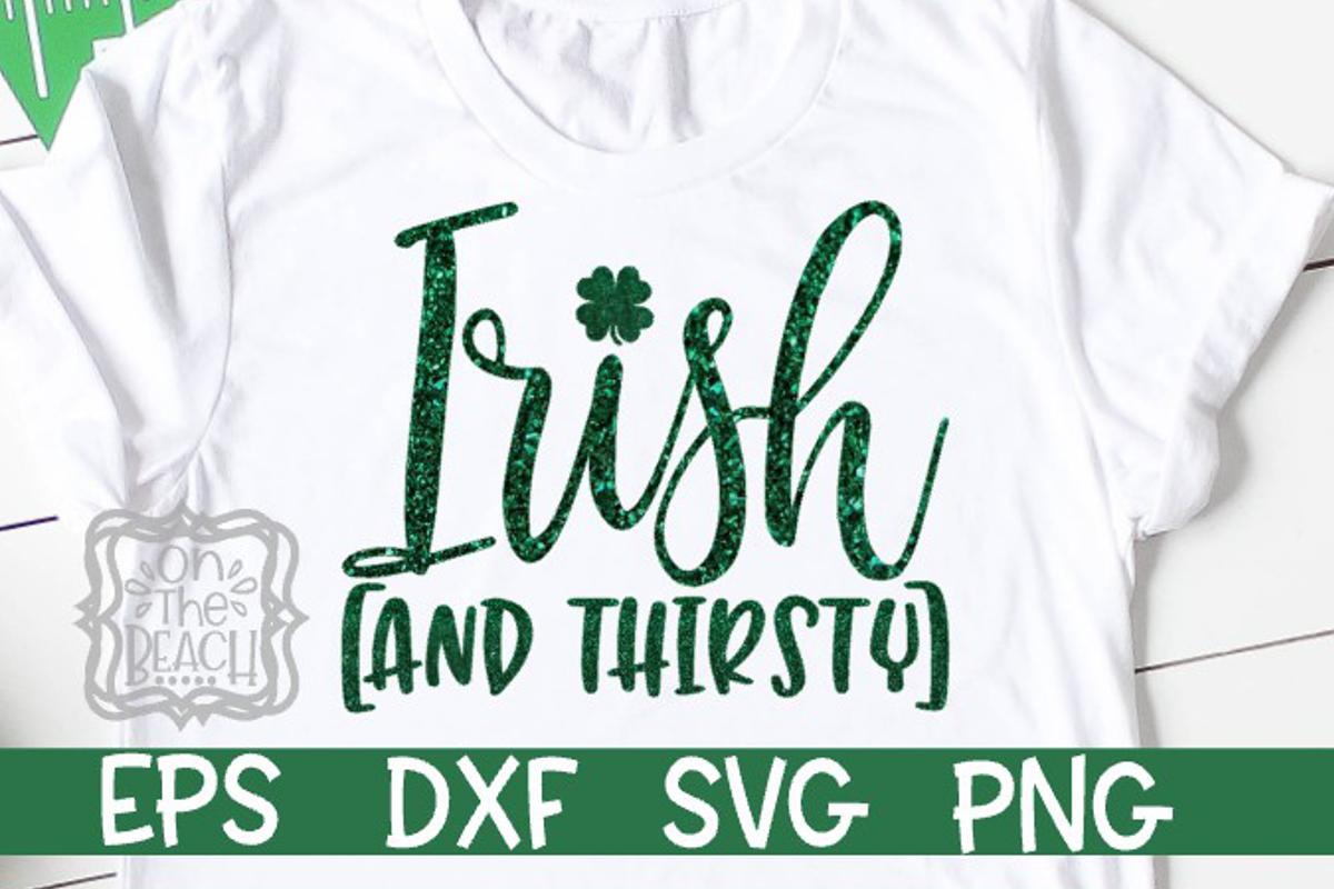1f37ca225 Irish And Thirsty - St. Patrick's Day Svg example image 1