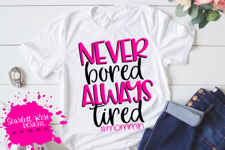 Never Bored Always Tired #mommin SVG example image 1