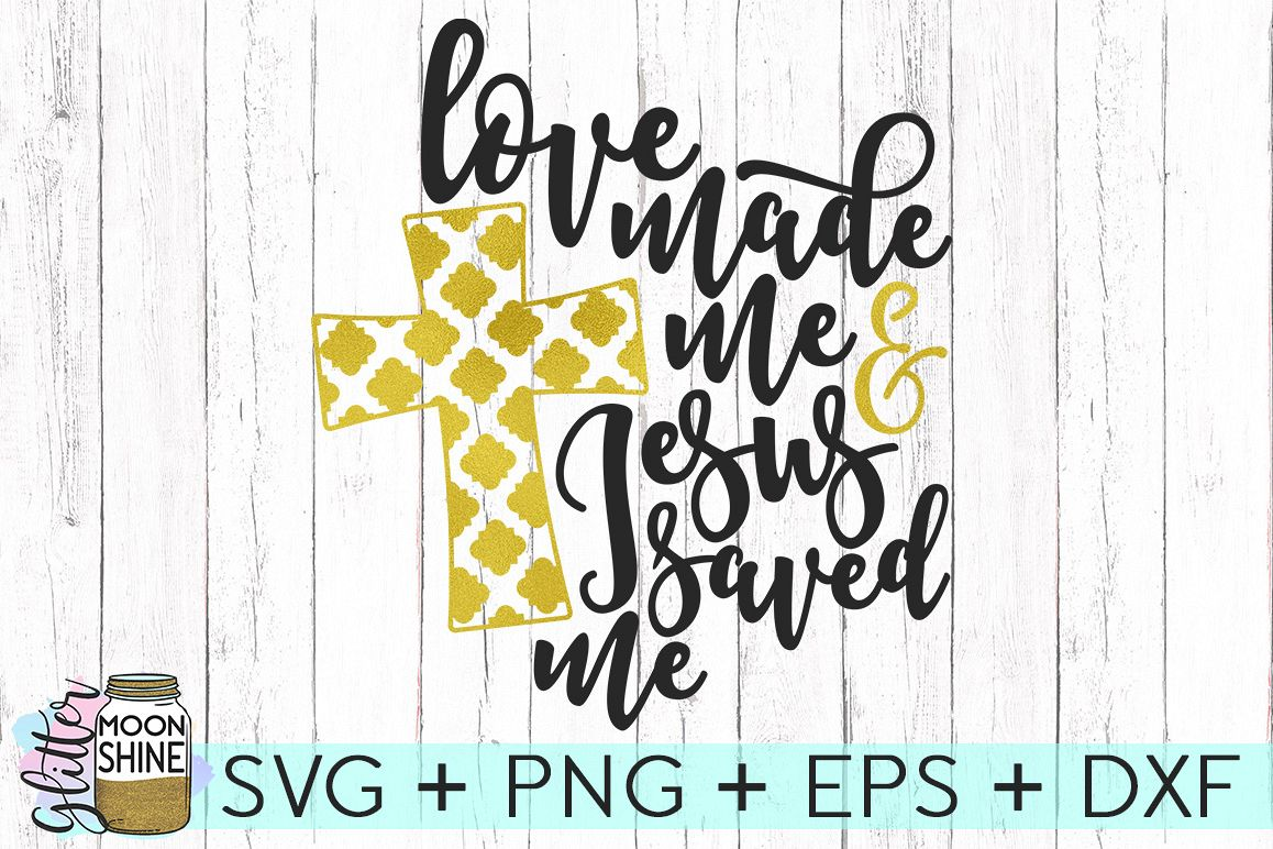 Love Made Me Jesus Saved Me SVG DXF PNG EPS Cutting Files example image 1