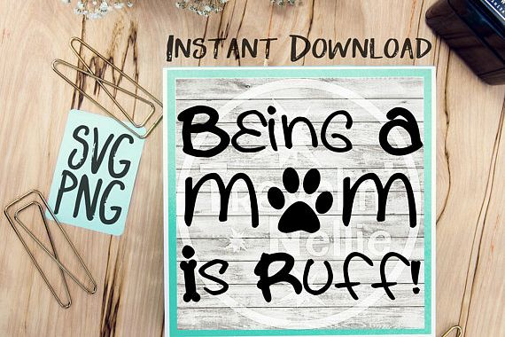 Being A Mom Is Rough SVG PNG Image Design for Cut Machines Print DIY Design Brother Cricut Cameo Cutout Dog Mom Lover Pet example image 1