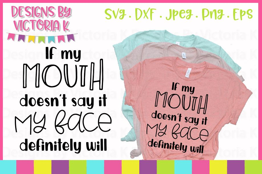 If my mouth doesnt say it my face definitely will, SVG, DXF example image 1