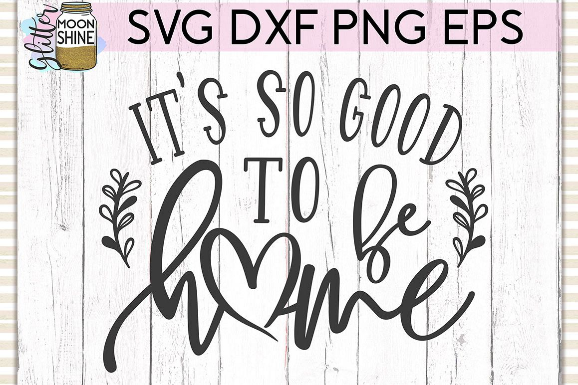 It's So Good To Be Home SVG DXF PNG EPS Cutting Files example image 1