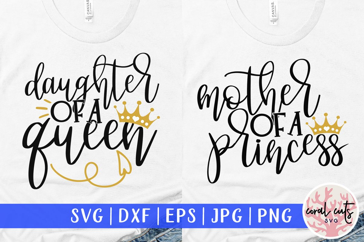 Mother of a princess and daughter of a queen Matching Svg example image 1