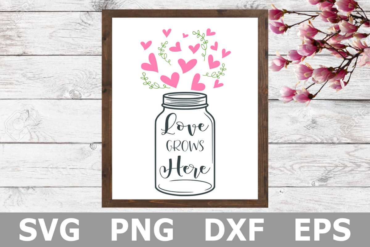 Love Grows Here A Family Svg Cut File
