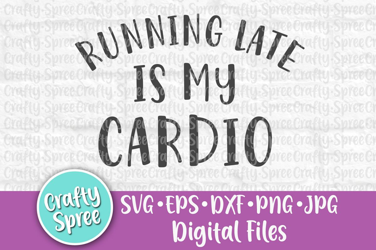 Running Late is My Cardio SVG PNG DXF Cut File example image 1