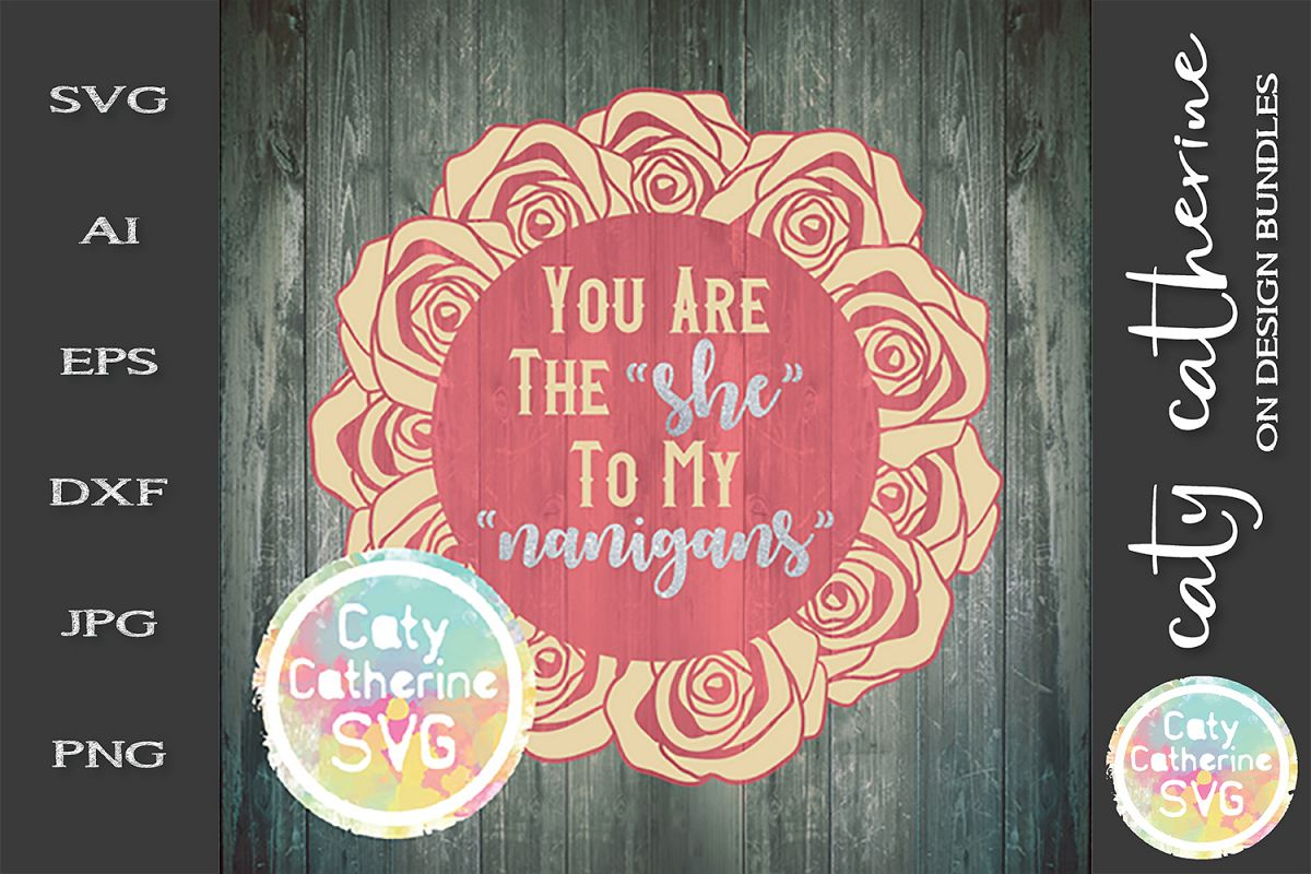 "You Are The ""She"" To My ""Nanigans"" SVG Cut File example image 1"
