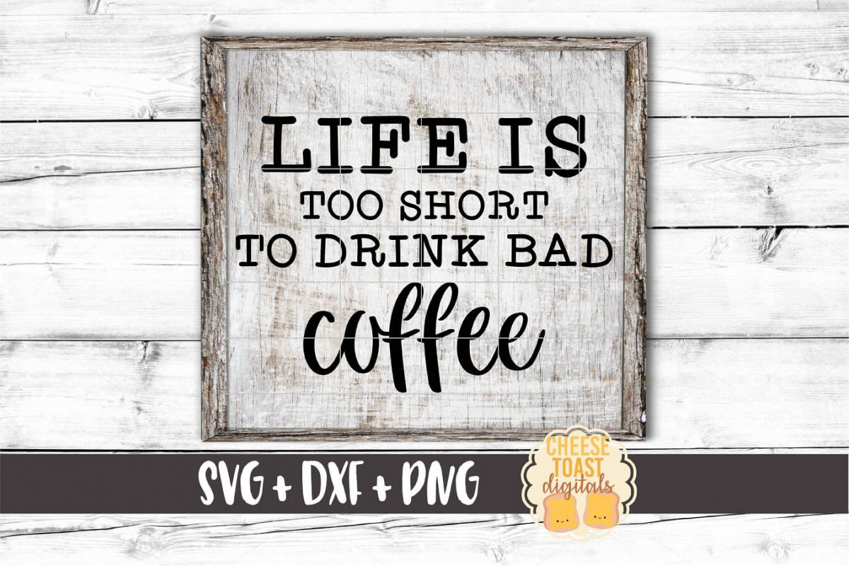 Life Is Too Short To Drink Bad Coffee - Coffee SVG PNG DX example image 1