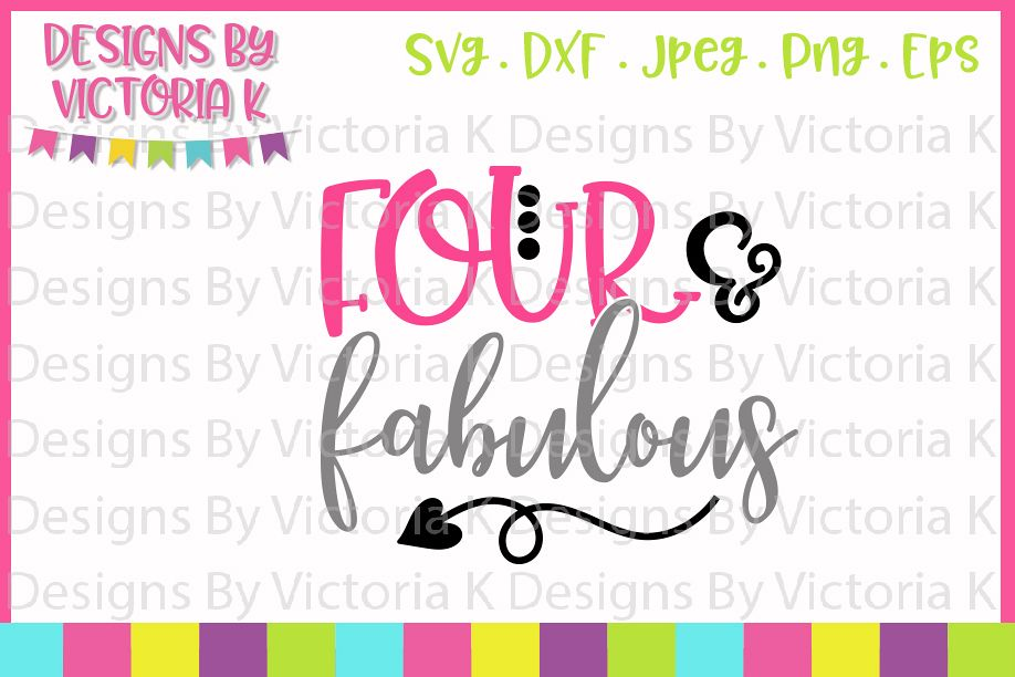 Four and Fabulous, 4th Birthday, SVG, DXF, PNG example image 1