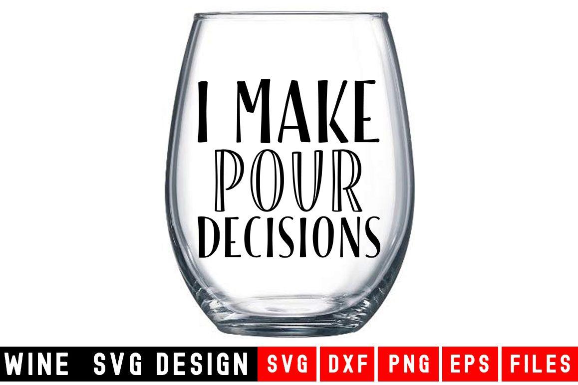 I Make Pour Decisions SVG Wine Glass SVG Wine SVG example image 1