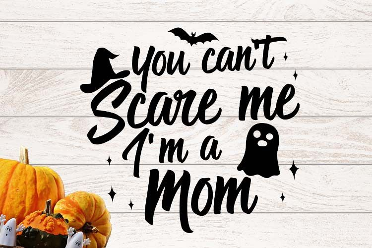 You can't scare me I am a Mom Halloween SVG example image 1