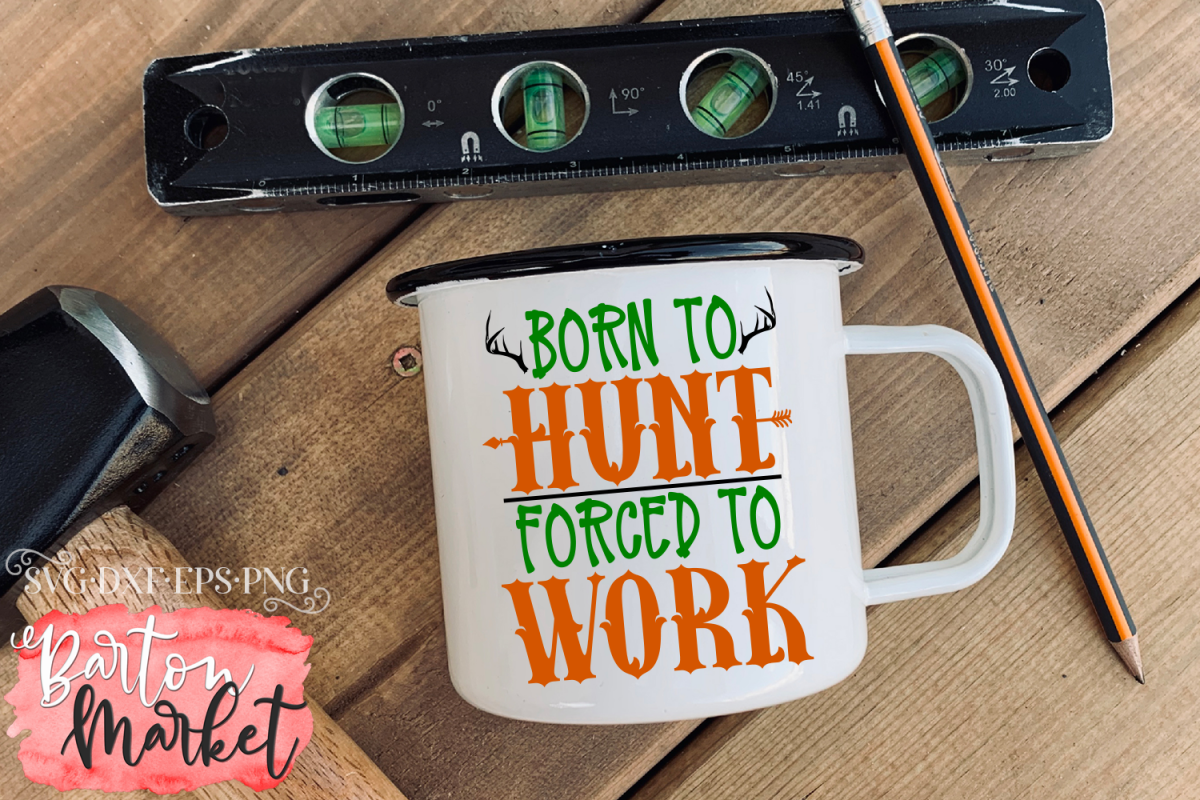 Born To Hunt Forced To Work SVG DXF EPS PNG example image 1