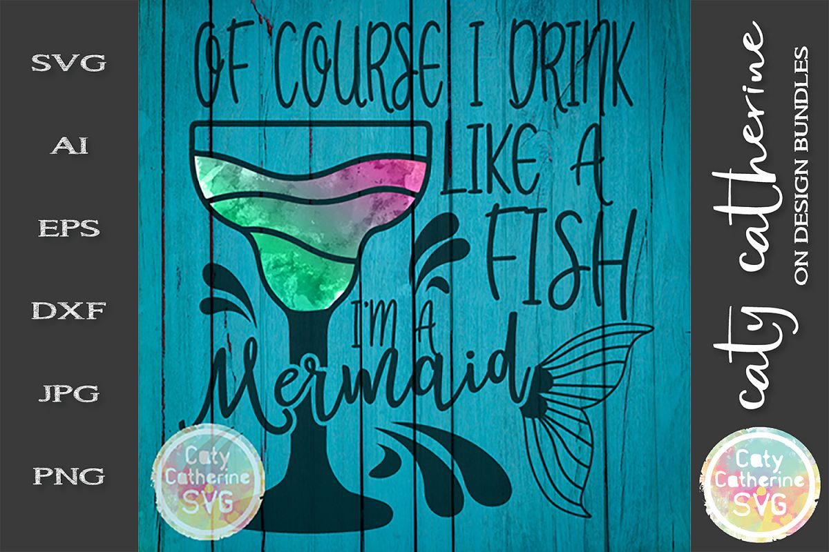 Of Course I Drink Like A Fish I'm A Mermaid SVG Funny example image 1