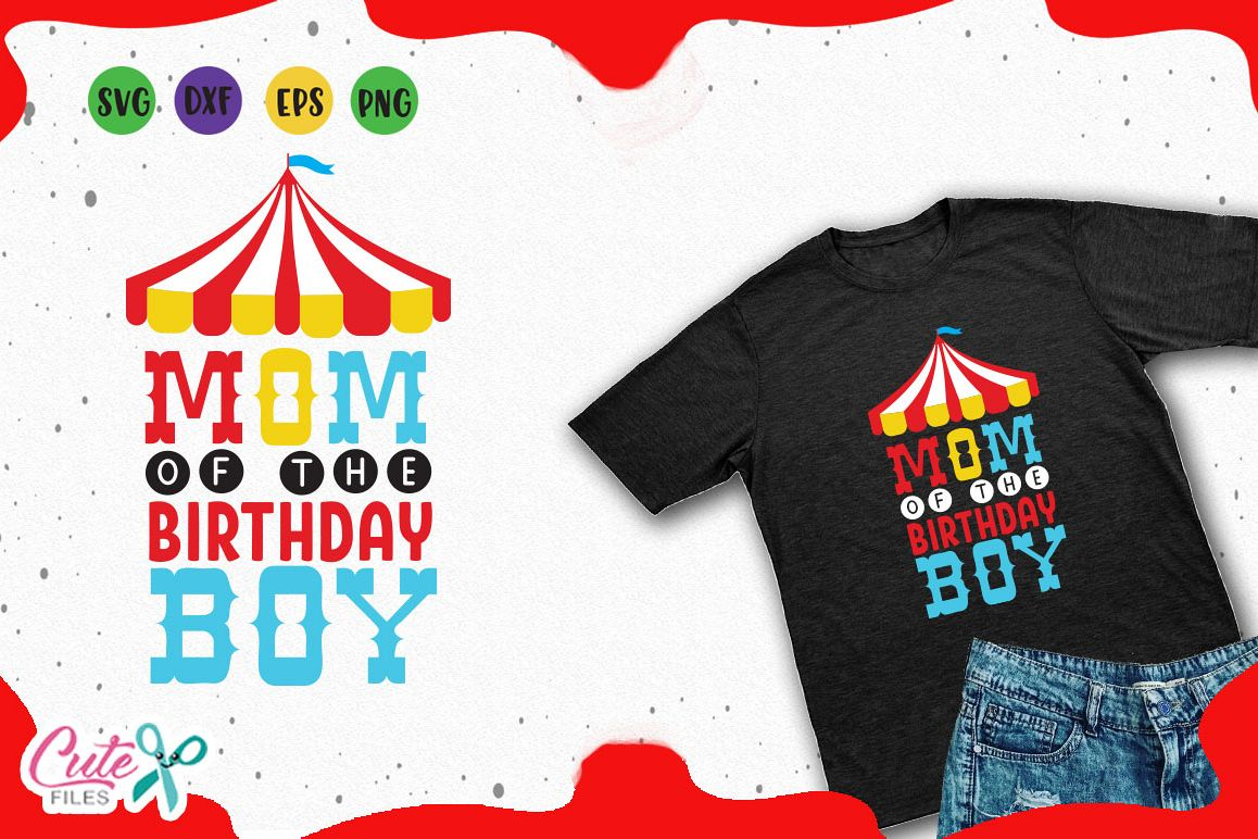 Mom Of The Birthday Boy Circus Party Svg For Crafters Example Image 1