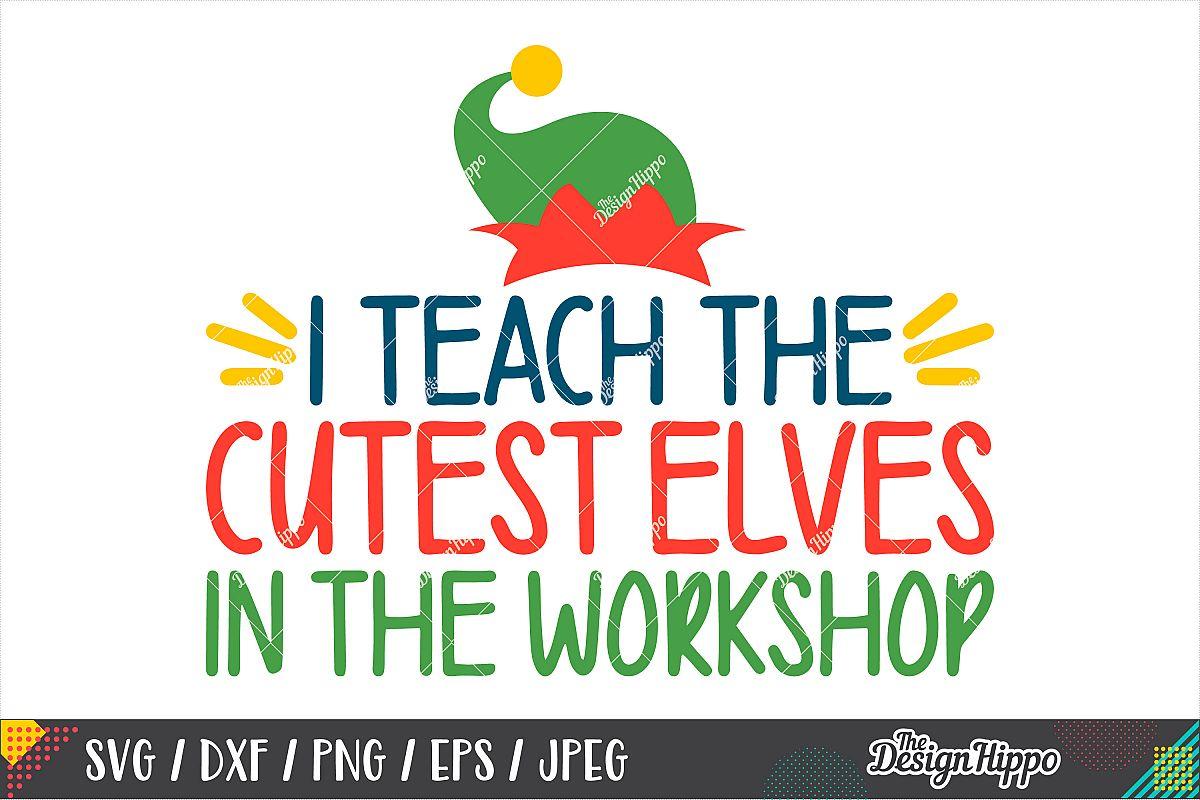 I Teach The Cutest Elves SVG, Teacher Christmas SVG DXF PNG example image 1