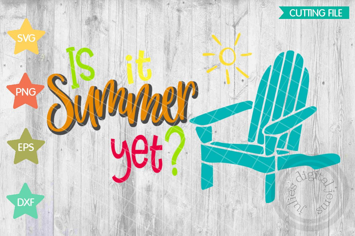 Is It Summer Yet Tshirt Summer Svg Designs Adirondack Chair Svg Summer Fun Svg Time For Summer Svg Summer Time Svg Fun In The Sun