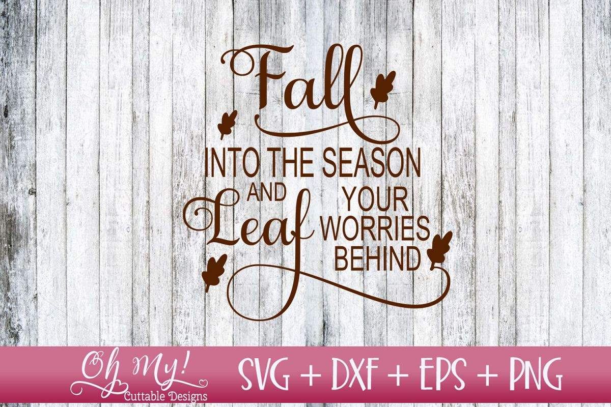 Fall Into The Season And Leaf Your Worries Behind - SVG DXF example image 1