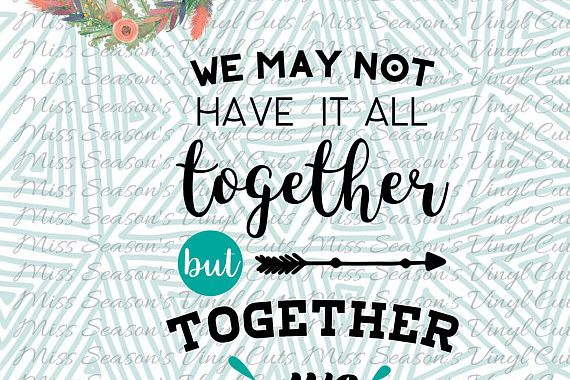 We May Not Have it All Together but Together We Have it All example image 1