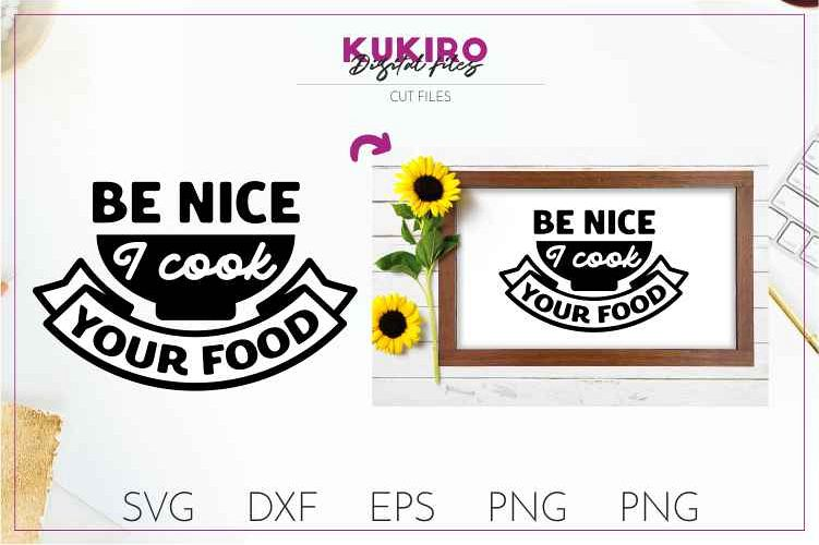 Be nice I cook your food CUT FILE - Kitchen sign SVG example image 1