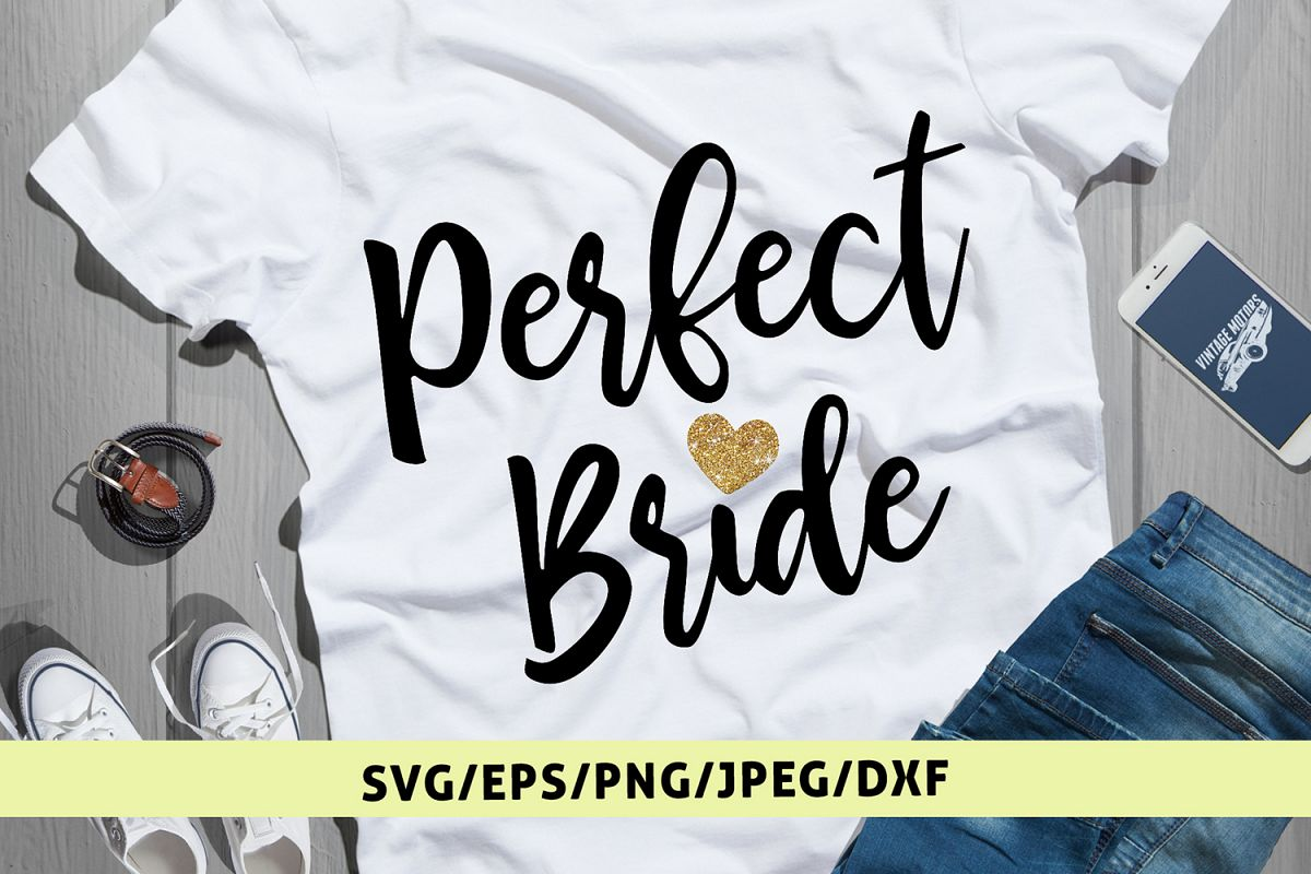 Perfect Bride - Wedding SVG EPS DXF PNG Cutting Files example image 1
