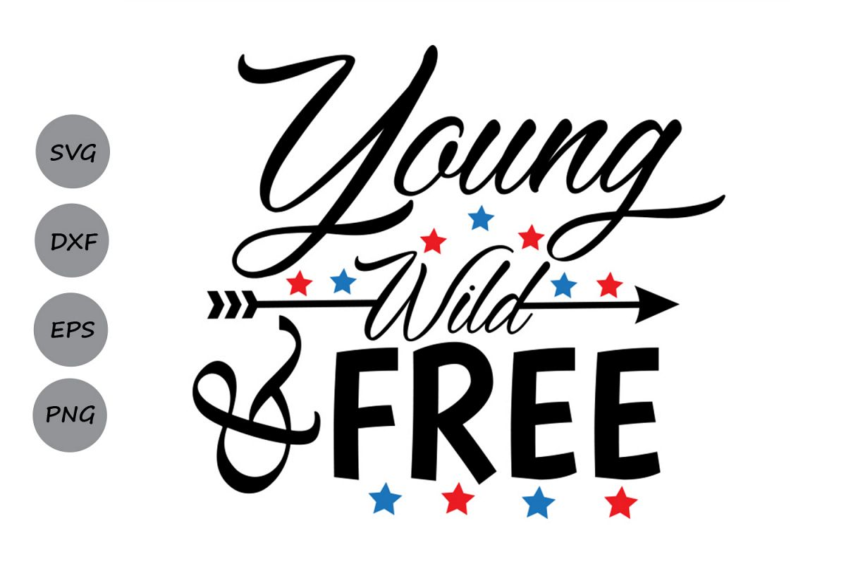 Download Young Wild And Free SVG, Fourth of July SVG, Patriotic SVG ...