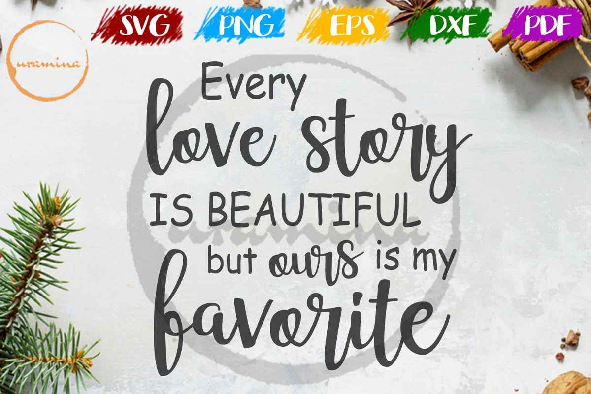 Every Love Story Is Beautiful Wedding Svg Pdf Png Example Image 1