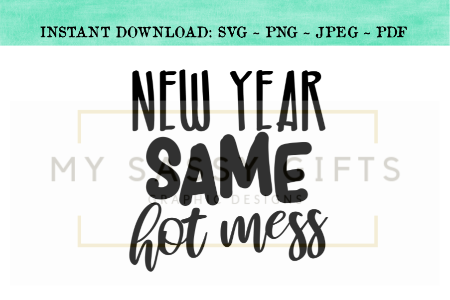 new year same hot mess funny new years svg design example image 1