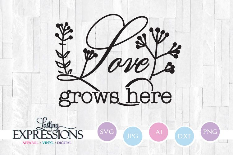 Love Grows Here // SVG Quote Design example image 1
