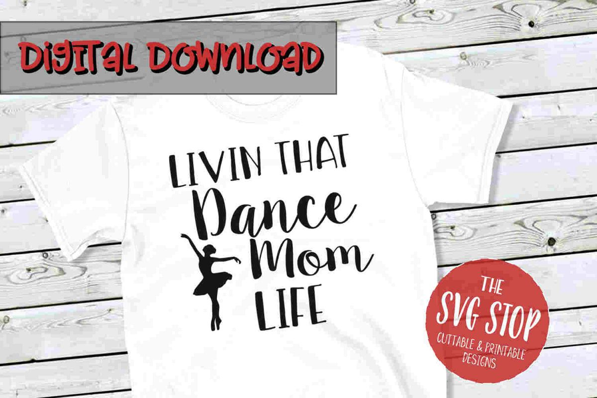 Dance Mom Life -SVG, PNG, DXF example image 1