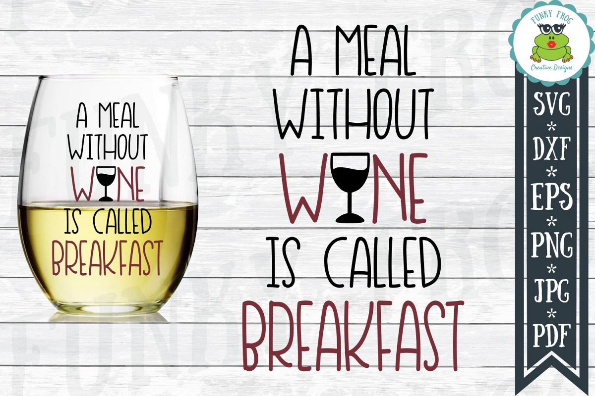 A Meal Without Wine Is Called Breakfast- SVG Cut File for example image 1